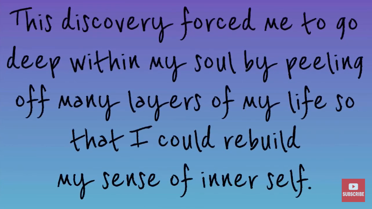 Screen grab of the written text from a trans YouTube video: This discovery forced me to go deep within my soul by peeling off many layers of my life so that I could rebuild my sense of inner self.