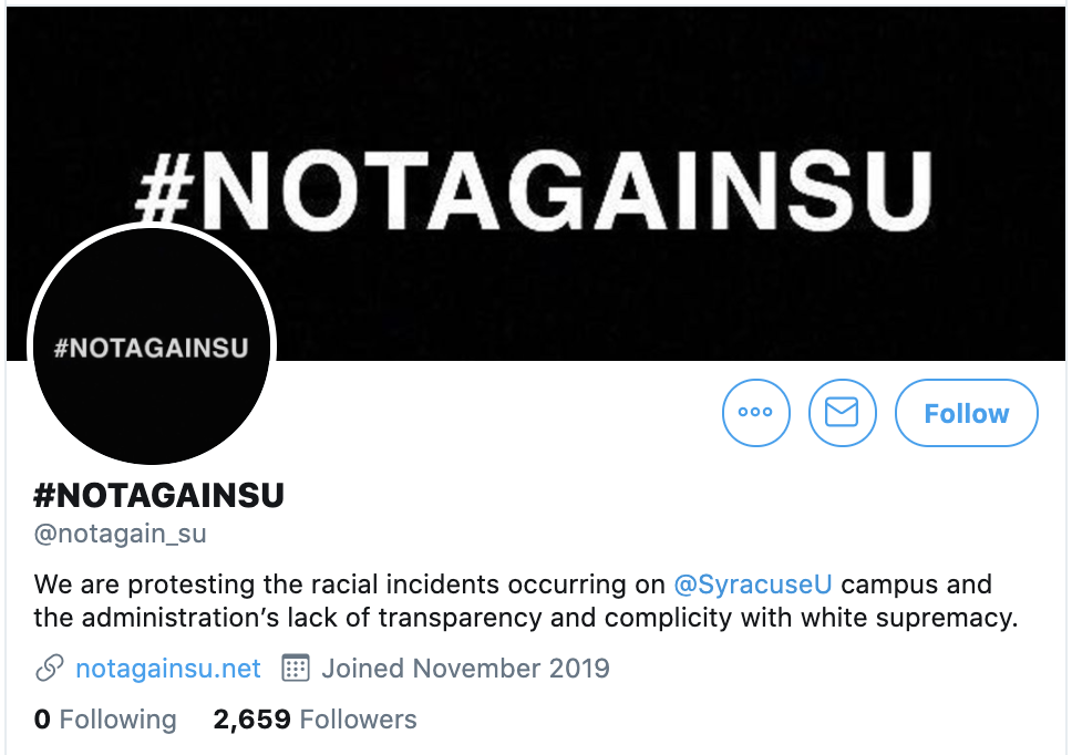@notagain_su Twitter Profile: We are protesting the racial incidents occurring on @SyracuseU campus and the administration's lack of transparency and complicity with white supremacy.