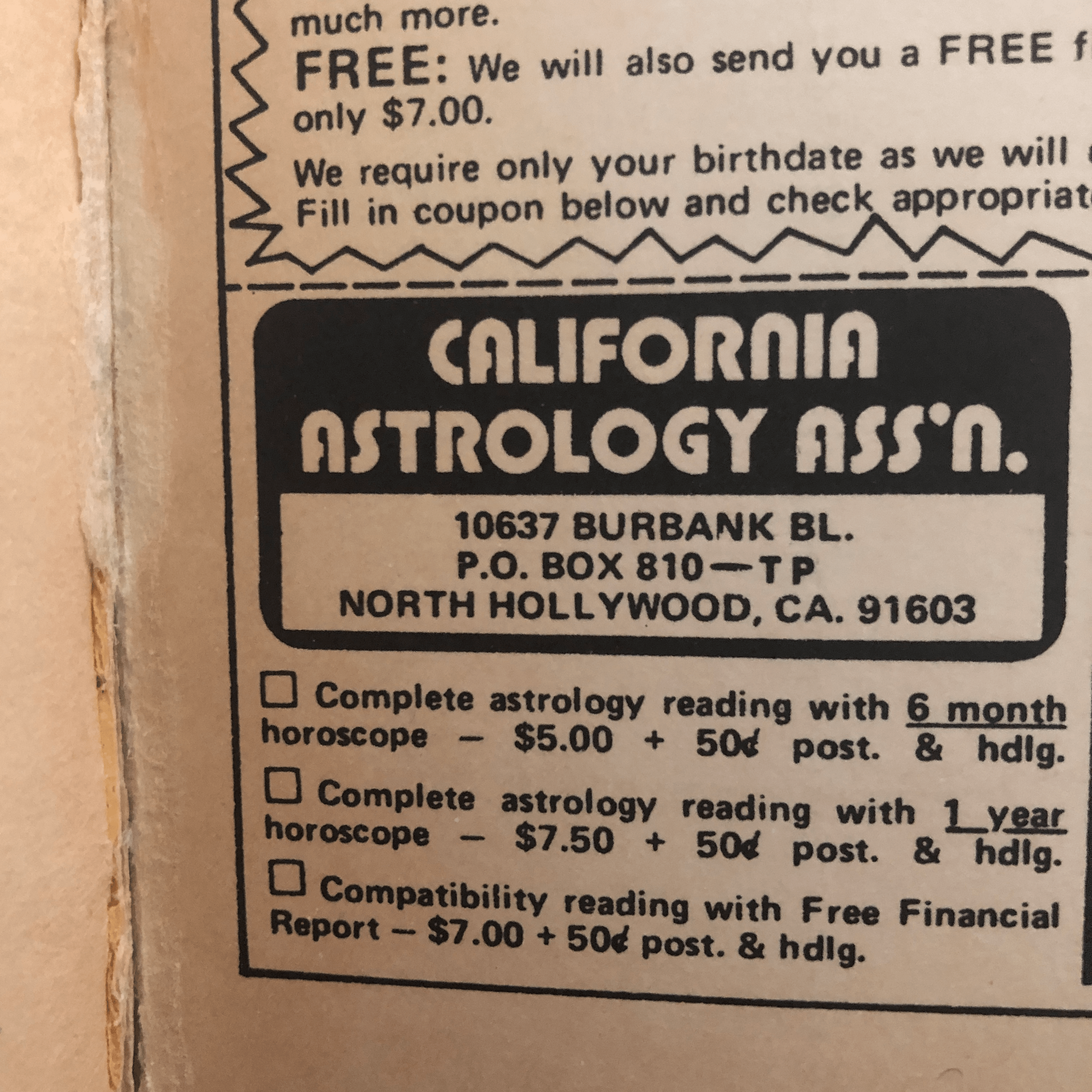 An old order form for the California Astrology Association. The options are complete astrology reading with 6 month horoscope - $5.00 + 50 cents post. & hdlg. Complete astrology reading with 1 year horoscope - $7.50 + 50 cents post. & hdlg. Compatibility reading with Free Financial Report - $7.00 + 50 cents post. & hdlg.
