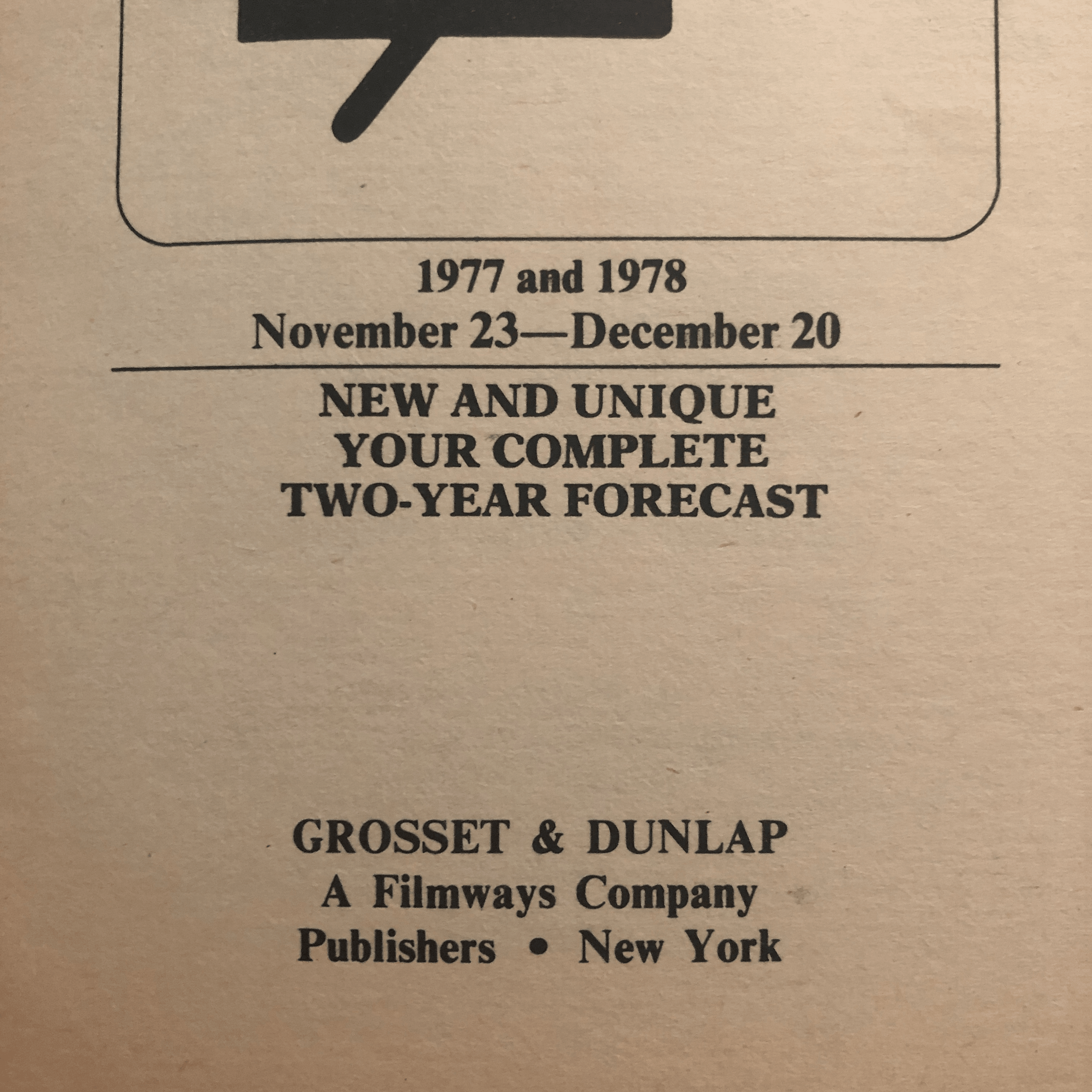 The title page for an astrology book that says 1977 and 1978 November 23-December 20. New and unique your complete two-year forecast. Grosset & Dunlap A Filmways Company. Publishers New York.